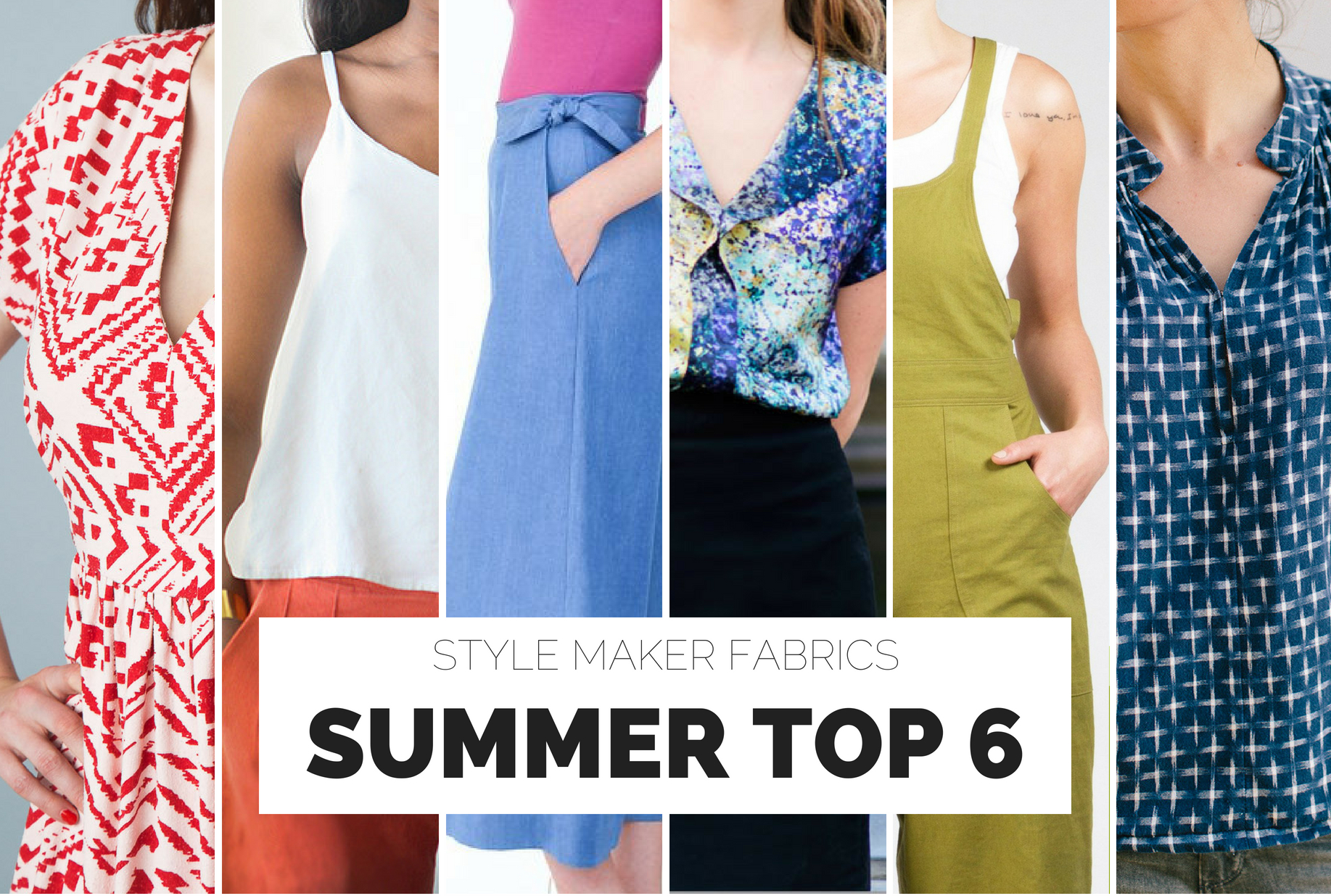 Top 6 Sewing Patterns for Summer 2018 | Style Maker Fabrics